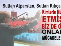"""Erdoğan; """"Sultan Alparslan kimlerle mücadele etmişse, biz de o gün onlarla mücadele ettik!"""""""