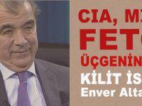 CIA, MİT ve FETÖ üçgeninde kilit isim; Enver Altaylı!