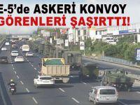 E-5'te askeri konvoy; Sevkiyat sürüyor!