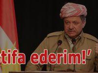 Barzani: İstifa ederim!