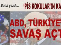 Said Bulut yazdı; ABD, Türkiye'ye savaş açtı!