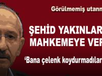 Kılıçdaroğlu'ndan bir skandal daha; Şehid yakınlarını mahkemeye verdi!