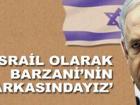 Netanyahu'dan 'Kürt devletine' destek; Barzani'nin arkasındayız!