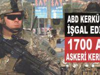 ABD Kerkük'ü de işgal ediyor; 1700 Amerikan askeri Kerkük'te!