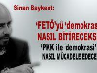 """Sinan Baykent: """"FETÖ'yü demokrasi ile nasıl bitireceksiniz?"""""""