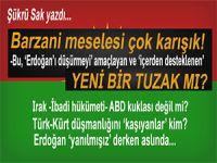 Şükrü Sak yazdı; Barzani meselesi çok karışık!