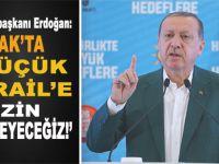 """Cumhurbaşkanı Erdoğan, Kuzey Irak'ta, """"Küçük İsrail projesi""""ne dikkat çekti!"""