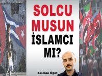 Solcu musun İslamcı mı?