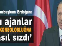 Cumhurbaşkanı Erdoğan: Bu ajanlar ABD başkonsolosluğuna nasıl sızdı?
