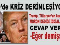 """Kriz büyüyor; Trump, Tillerson'ın kendisine """"Moron"""" dediği iddialarına cevap verdi; -""""Eğer demişse..."""""""