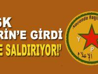 """""""TSK, Afrin'e girdi, bize saldırıyorlar!"""""""