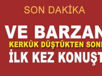Ve Barzani Kerkük düştükten sonra ilk kez konuştu!