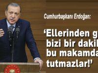 """Cumhurbaşkanı Erdoğan: """"Ellerinden gelse bizi bir dakika bu makamda tutmazlar!"""""""