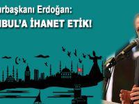Cumhurbaşkanı Erdoğan: Bu şehre ihanet ettik