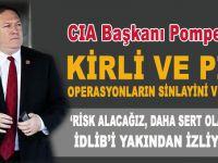 CIA Başkanı; Kirli operasyonların sinyalini verdi; Risk alacağız!