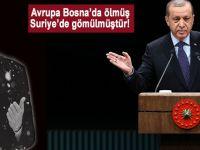"""Cumhurbaşkanı Erdoğan; """"Avrupa Bosna'da ölmüş, Suriye'de gömülmüştür!"""""""