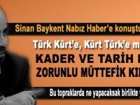 """Sinan Baykent: """"Türk Kürt'e, Kürt Türk'e muhtaç, bu topraklarda ne yapacaksak birlikte yapacağız!"""""""