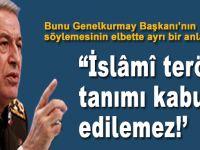 """Genelkurmay Başkanı Hulusi Akar: """"İslâmî terör"""" tanımı kabul edilemez!"""""""