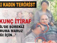 PKK'lı kadın teröris Kandil'de yaşanan pislikleri anlattı!