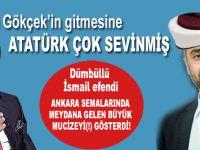Atatürk Melih Gökçek'in gitmesine çok sevinmiş; İsmail öyle diyor!