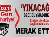 Erdoğan 'Yıkacağız!' dedi, ama bunlar hala ciyaklamaya başlamadı, hayret?
