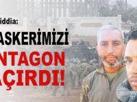 Çarpıcı iddia: İki askerimizi Pentagon kaçırdı!