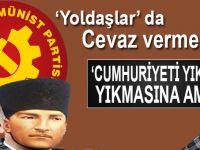 """'Yoldaşlar' da bu işe cevaz vermedi; """"Cumhuriyeti yıktı yıkmasına ama..."""""""