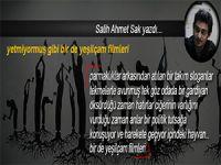 Salih Ahmet Sak yazdı; Yetmiyormuş gibi bir de yeşilçam filmleri...