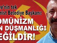 """Türkiye'nin tek Komünist Partili Belediye Başkanı Maçoğlu: """"Komünizm din düşmanlığı değildir!"""""""