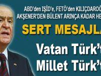 """Bahçeli: """"Bunlar kimlere sırtlarını dayarlarsa dayasın vatan Türk'tür, millet Türk'tür!"""""""