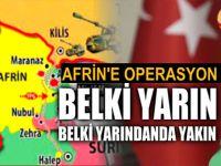 """Afrin operasyonu; """"Belki yarın, belki yarından da yakın!"""""""