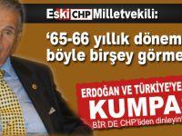 """CHP'li eski vekil: """"Erdoğan'a karşı ABD ve Batı... 66 yıllık dönemde böyle birşey görmedim!"""""""