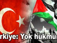 Türkiye: ABD'nin Kudüs kararı bizim için yok hükmündedir!