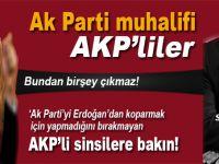 """""""AK Parti'yi Erdoğan'dan kopartmak için yapmadığını bırakmayan AKP'lilere bakın!"""""""
