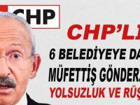 CHP'li 6 Belediyeye daha müfettiş gönderildi!