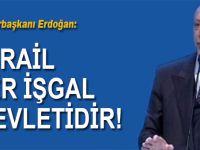 """Cumhurbaşkanı Erdoğan: """"İsrail bir işgal devletidir!"""""""