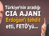 Hakkında yakalama kararı çıkarılan CIA ajanı Erdoğan'ı tehdit etti!