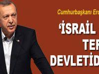 Cumhurbaşkanı Erdoğan: İsrail bir terör devletidir!