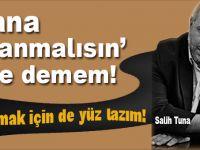 Salih Tuna; Sana 'utanmalısın' bile demem!