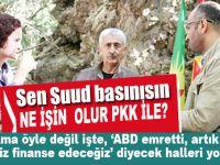 """Sen """"Suud basınısın"""" ne işin olur PKK ile? Ama öyle değil işte!"""