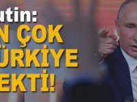 Putin: En çok Türkiye çekti!