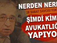 28 Şubat'ın 'Savcısı' şimdi kimin avukatlığını yapıyor?