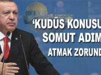 Cumhurbaşkanı Erdoğan: Kudüs konusunda somut adımlar atmak zorundayız