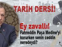 """Erdoğan, """"Ey zavallı, Fahrettin Paşa Medine'yi korurken senin ceddin neredeydi?"""""""