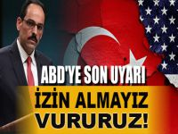 İbrahim Kalın: Ulusal güvenliğimiz tehdit altındaysa izin almayız, vururuz!