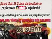 """Şükrü Sak """"28 Şubat"""" darbecilerinin yargılanmasını Akit'e değerlendirdi!"""