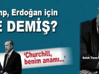 Trump, Erdoğan için ne demiş...