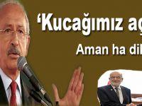"""Kemal Kılıçdaroğlu; """"Kucağımız açık...."""""""