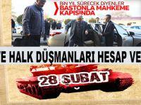 28 Şubat'da halka ve değerlerine saldıran darbeciler, haklarında verilecek kararı bekliyor!
