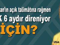 Ufuk Coşkun yazdı; Erdoğan'ın talimâtına rağmen bu neyin inadı?